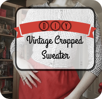 DIY Vintage Cropped Sweater! -  The Homemade Pinup